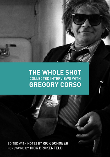 The Whole Shot: Collected Interviews with Gregory Corso